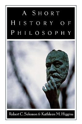A Short History of Philosophy By Solomon, Robert C./ Higgins, Kathleen M.